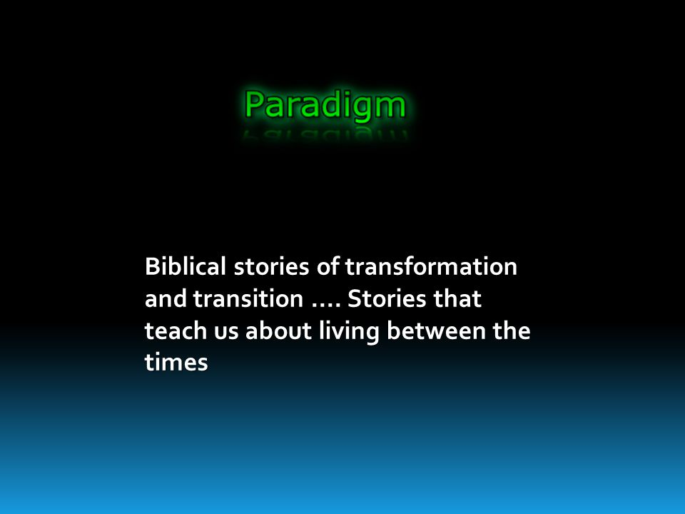 Biblical stories of transformation and transition....