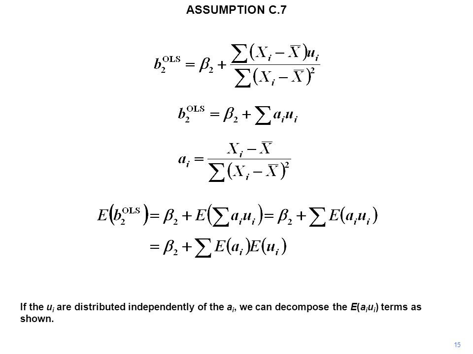 15 If the u i are distributed independently of the a i, we can decompose the E(a i u i ) terms as shown. ASSUMPTION C.7