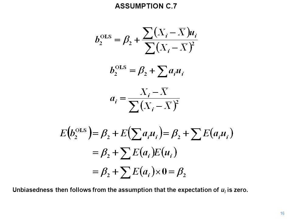 16 Unbiasedness then follows from the assumption that the expectation of u i is zero. ASSUMPTION C.7