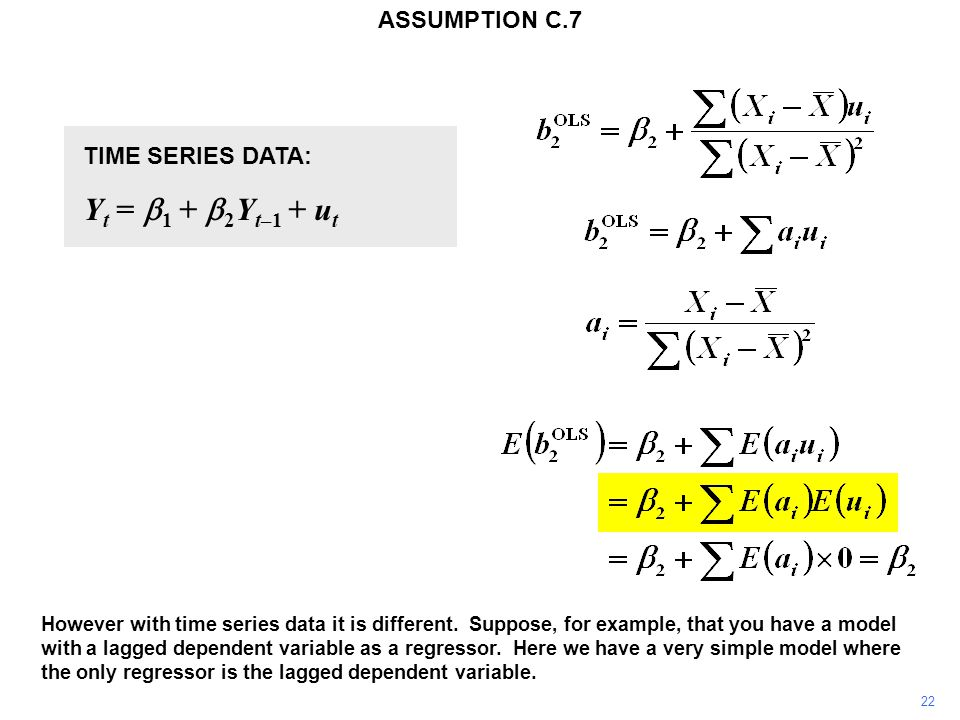 TIME SERIES DATA: Y t =  1 +  2 Y t–1 + u t Y t+1 =  1 +  2 Y t + u t+1 The disturbance term u t is automatically correlated with the explanatory variable Y t in the next observation.