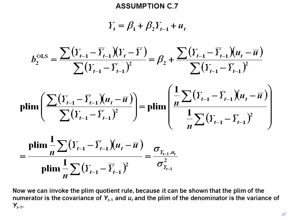 47 Now we can invoke the plim quotient rule, because it can be shown that the plim of the numerator is the covariance of Y t–1 and u t and the plim of