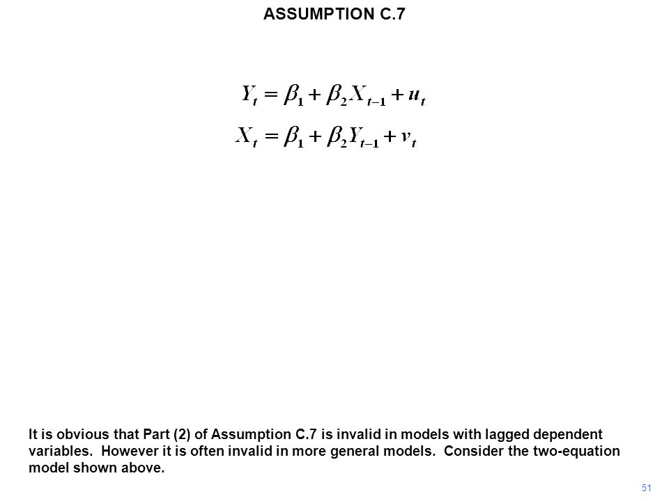 51 It is obvious that Part (2) of Assumption C.7 is invalid in models with lagged dependent variables. However it is often invalid in more general mod