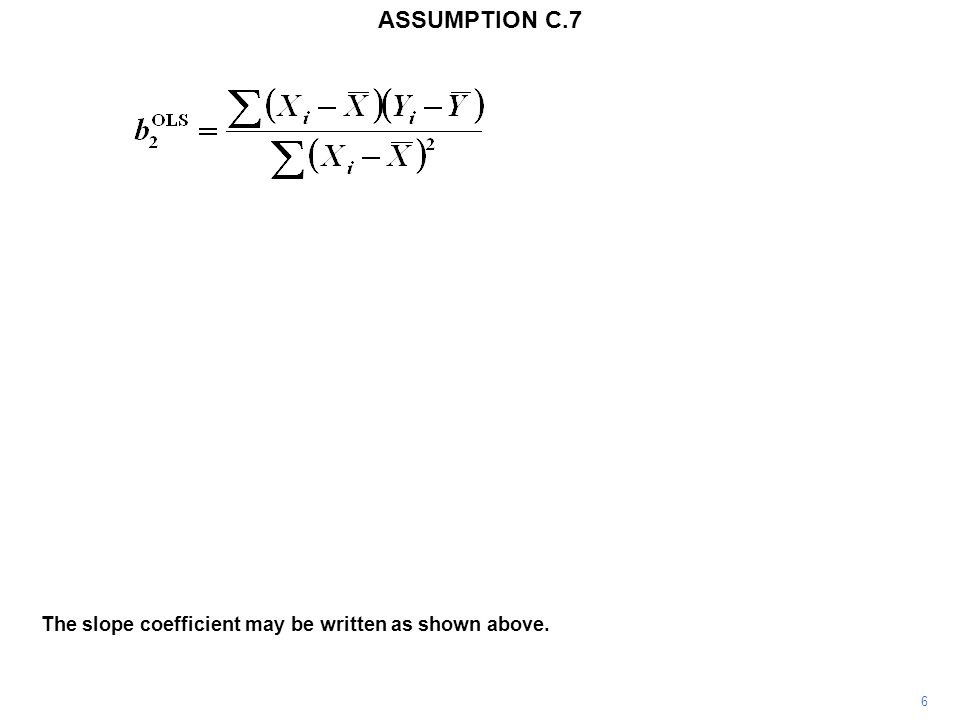 6 The slope coefficient may be written as shown above. ASSUMPTION C.7