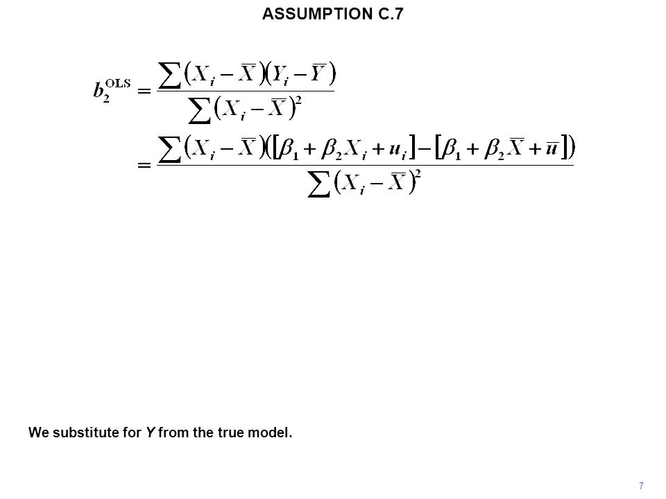 7 We substitute for Y from the true model. ASSUMPTION C.7