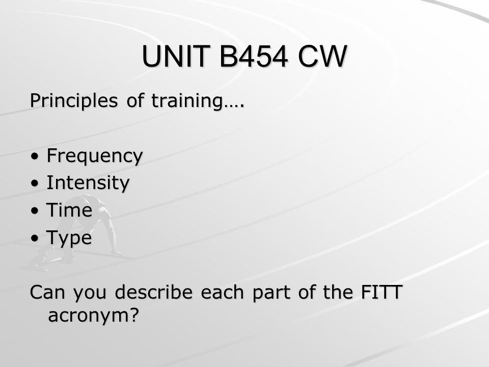 UNIT B454 CW Principles of training….