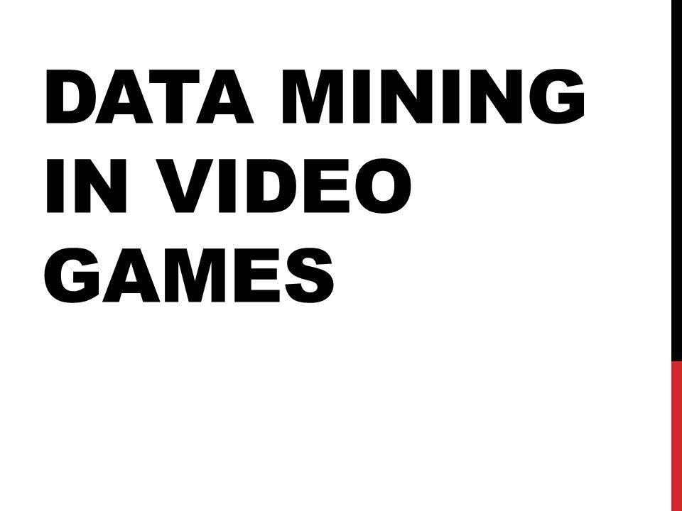 OVERVIEW / SUMMARY Why Mine video game Data From Mining to design Examples