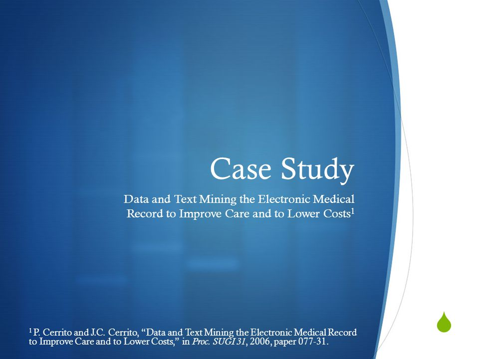  Case Study Data and Text Mining the Electronic Medical Record to Improve Care and to Lower Costs 1 1 P.