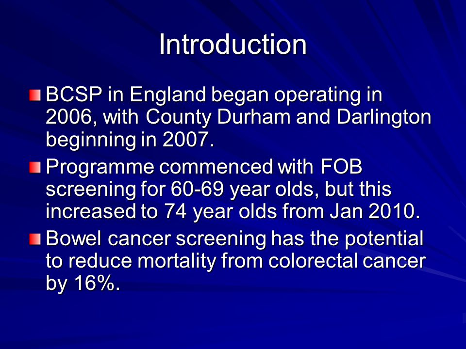 Introduction BCSP in England began operating in 2006, with County Durham and Darlington beginning in 2007.