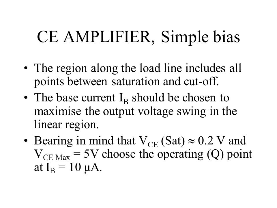 The region along the load line includes all points between saturation and cut-off. The base current I B should be chosen to maximise the output voltag