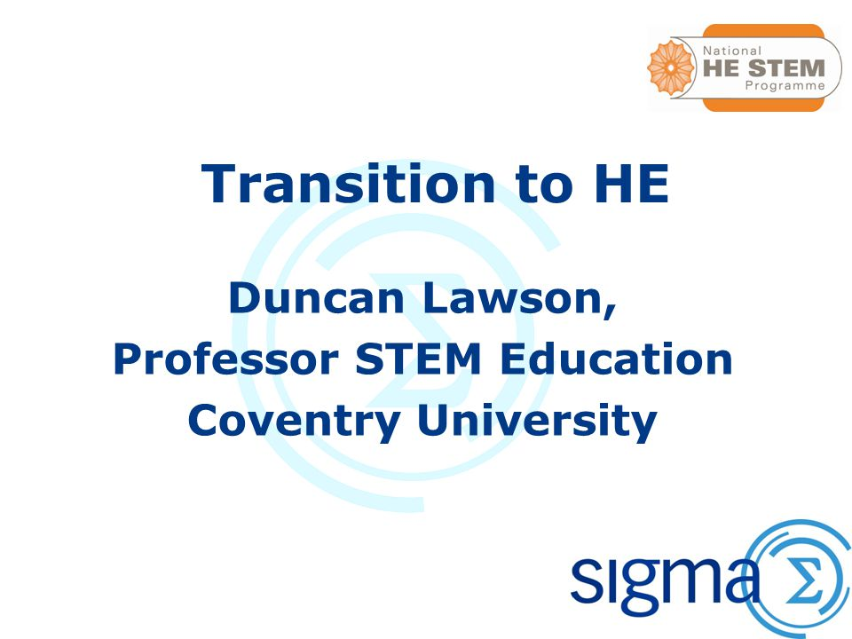 Transition to HE Duncan Lawson, Professor STEM Education Coventry University