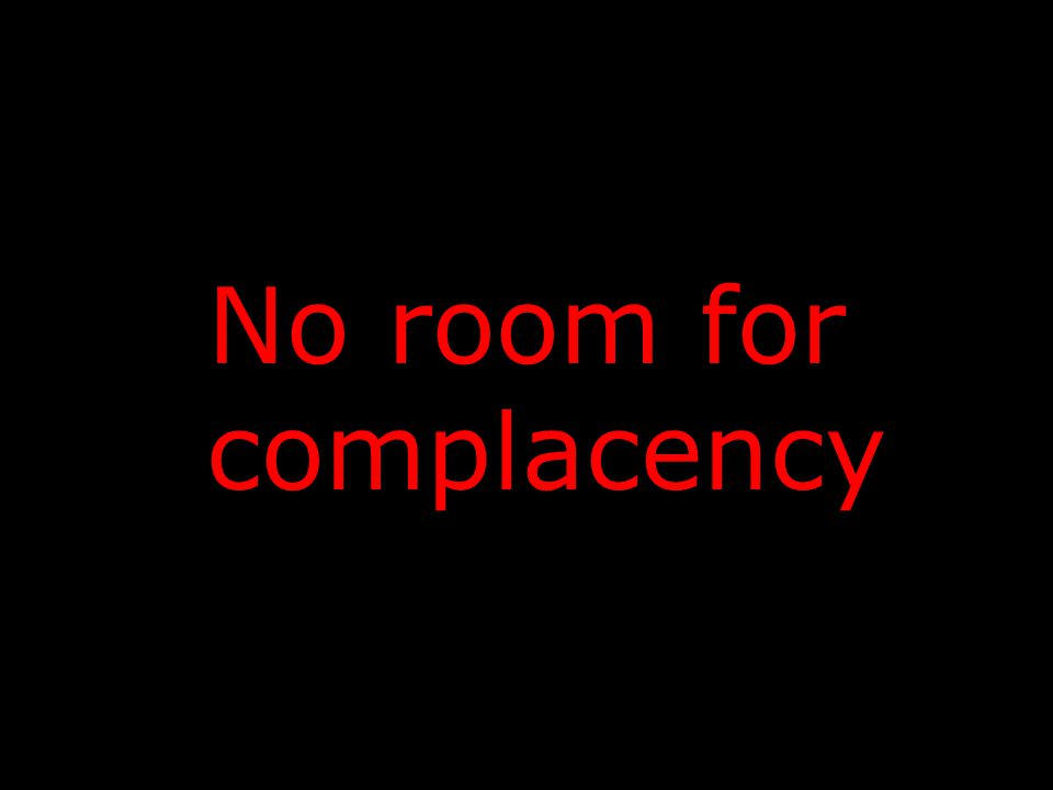 No room for complacency