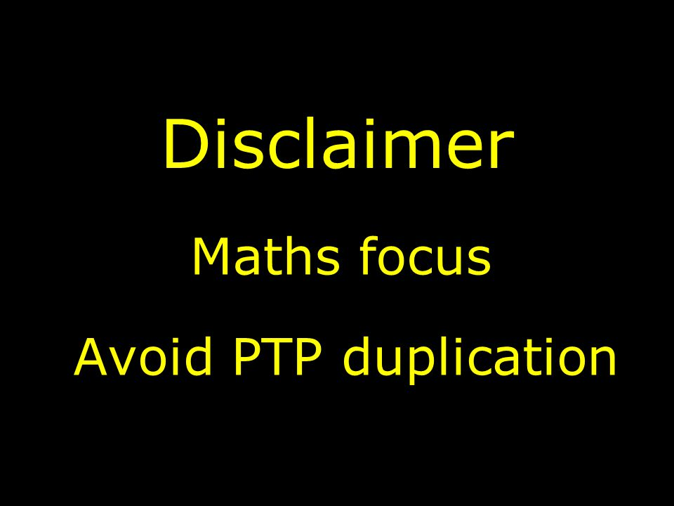 Disclaimer Avoid PTP duplication Maths focus