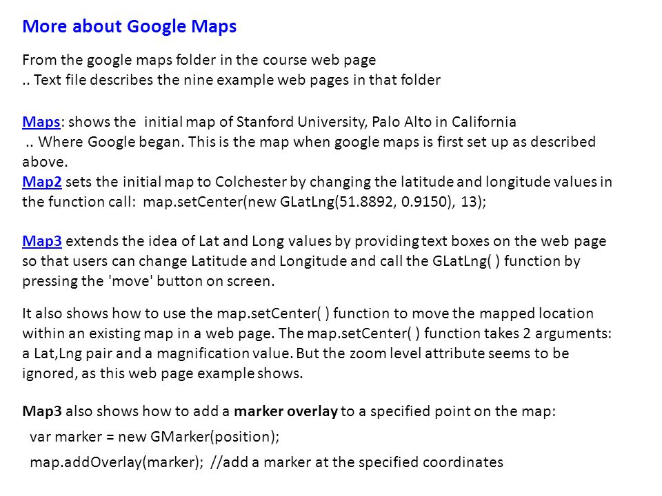 More about Google Maps From the google maps folder in the course web page..