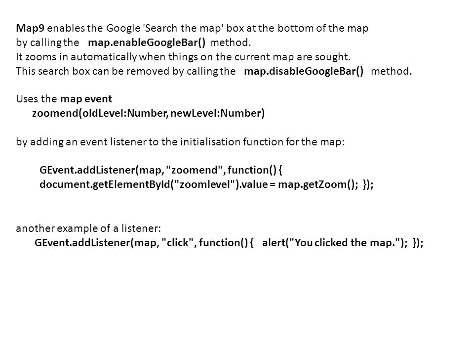 Map9 enables the Google Search the map box at the bottom of the map by calling the map.enableGoogleBar() method.