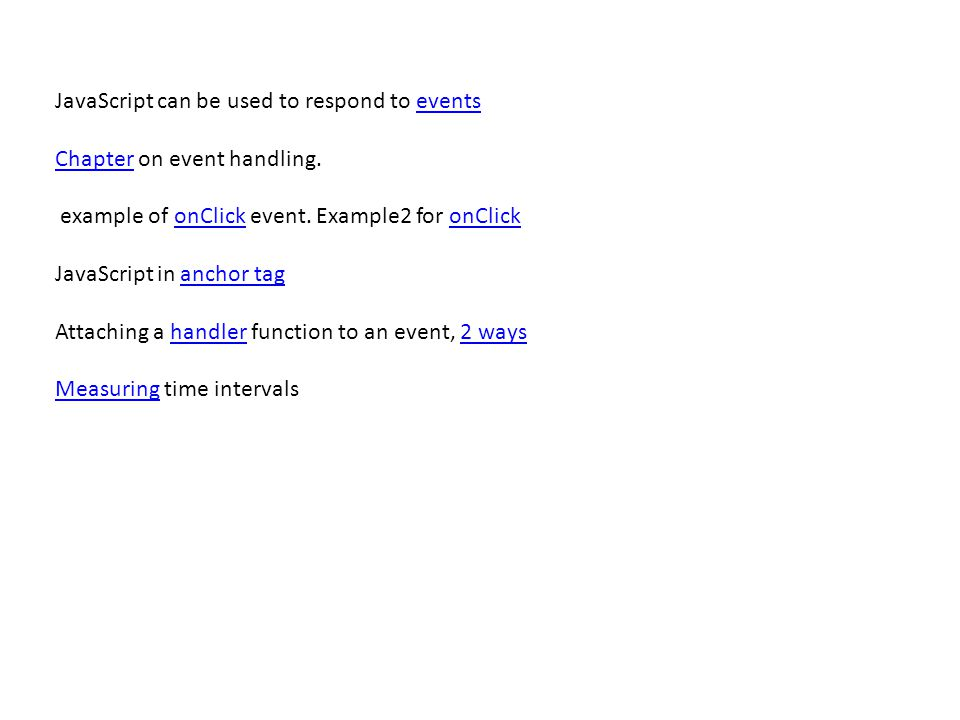 JavaScript can be used to respond to eventsevents ChapterChapter on event handling.