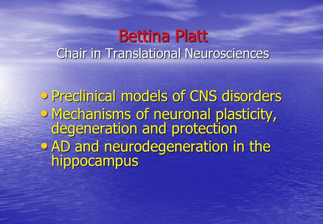 Bettina Platt Chair in Translational Neurosciences Preclinical models of CNS disorders Preclinical models of CNS disorders Mechanisms of neuronal plas