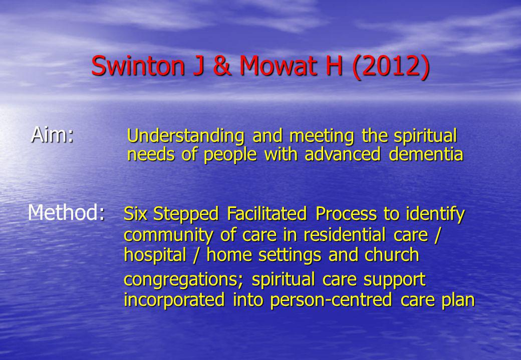 Swinton J & Mowat H (2012) Aim: Understanding and meeting the spiritual needs of people with advanced dementia : Six Stepped Facilitated Process to id