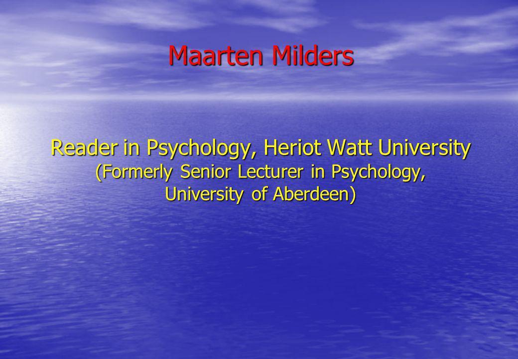 Maarten Milders Reader in Psychology, Heriot Watt University (Formerly Senior Lecturer in Psychology, University of Aberdeen)