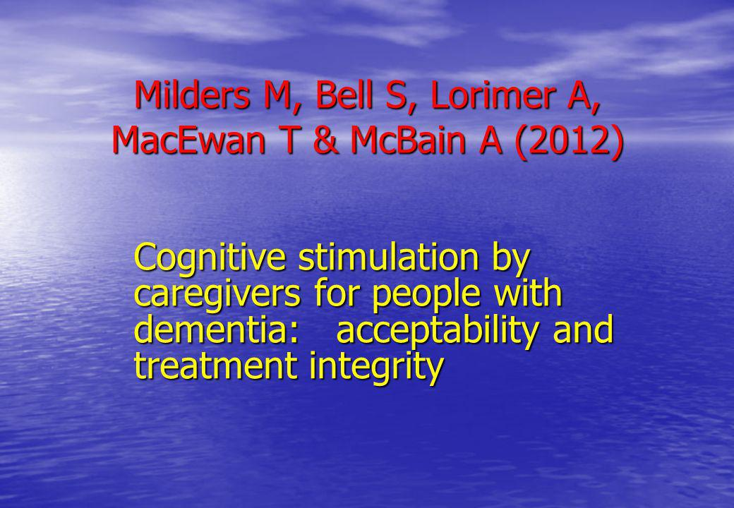 Milders M, Bell S, Lorimer A, MacEwan T & McBain A (2012) Cognitive stimulation by caregivers for people with dementia: acceptability and treatment in