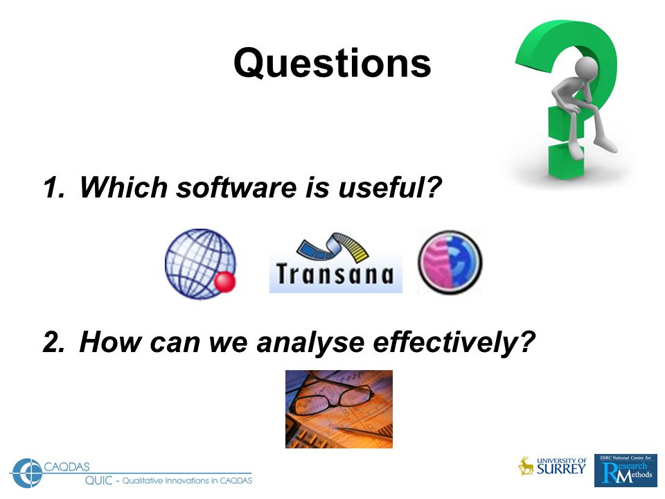 Summary ATLAS.ti Advantages –Initial / Open Coding –Identifying Themes –Linking several codes to 1 quotation –Data (Video or Audio) can be synchronized with a transcript using F4 but difficult Disadvantages –Data has to be prepared –Detailed Analysis difficult