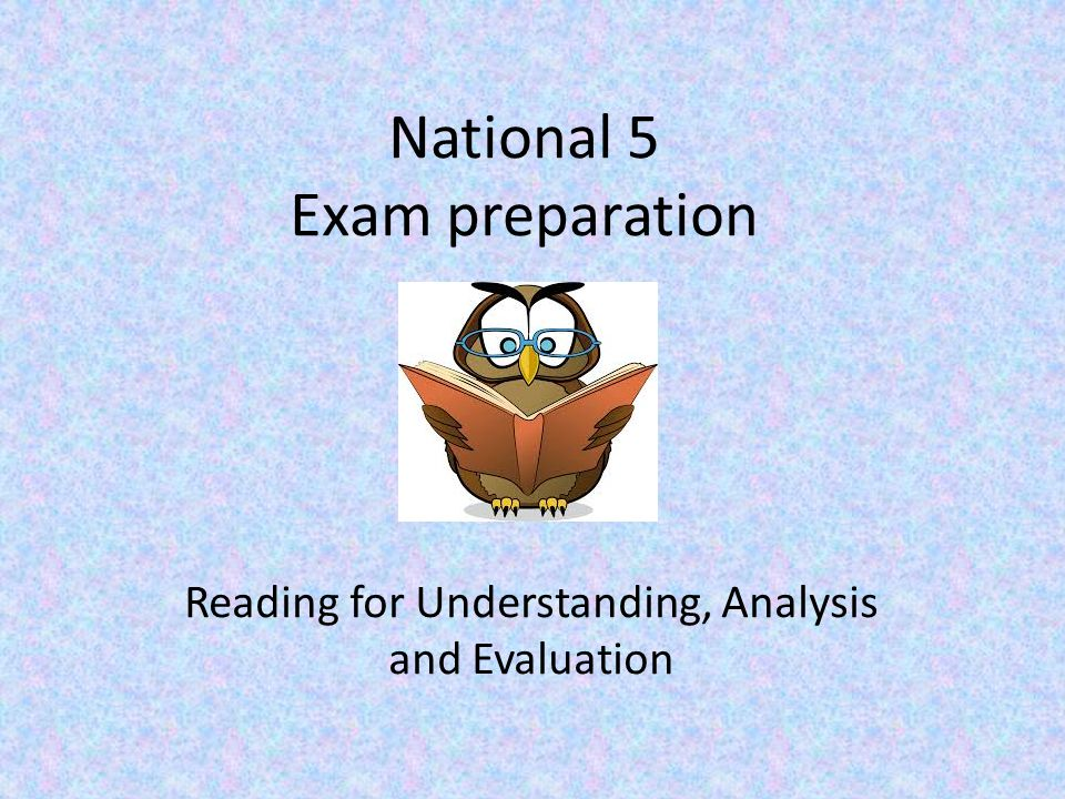 National 5 Exam preparation Reading for Understanding, Analysis and Evaluation