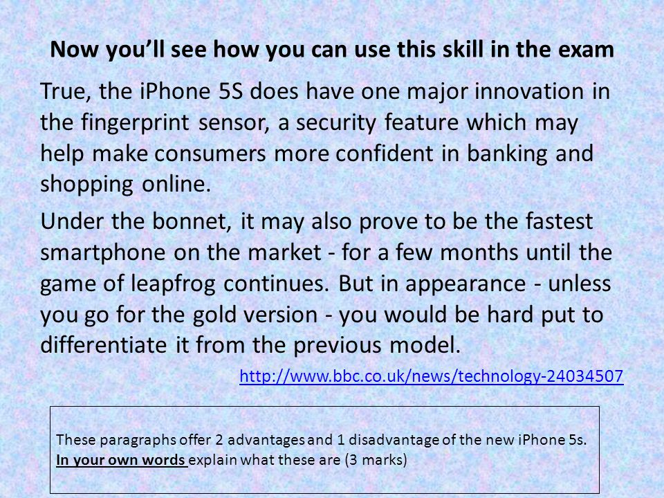 Now you'll see how you can use this skill in the exam True, the iPhone 5S does have one major innovation in the fingerprint sensor, a security feature which may help make consumers more confident in banking and shopping online.
