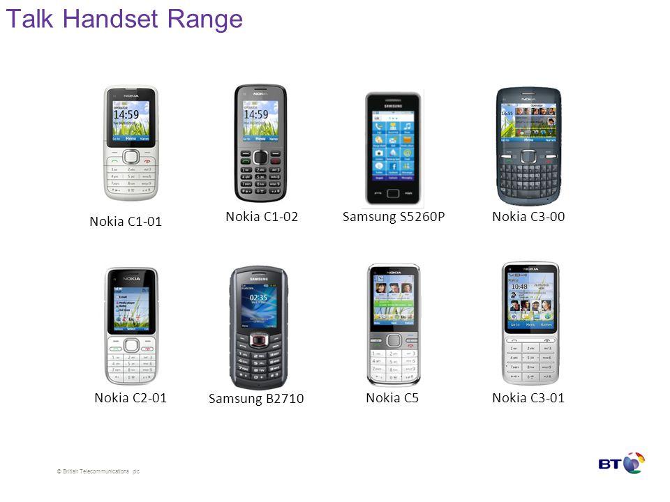 © British Telecommunications plc Talk Handset Range Nokia C1-01 Nokia C2-01 Nokia C3-00Samsung S5260PNokia C1-02 Nokia C3-01Nokia C5 Samsung B2710