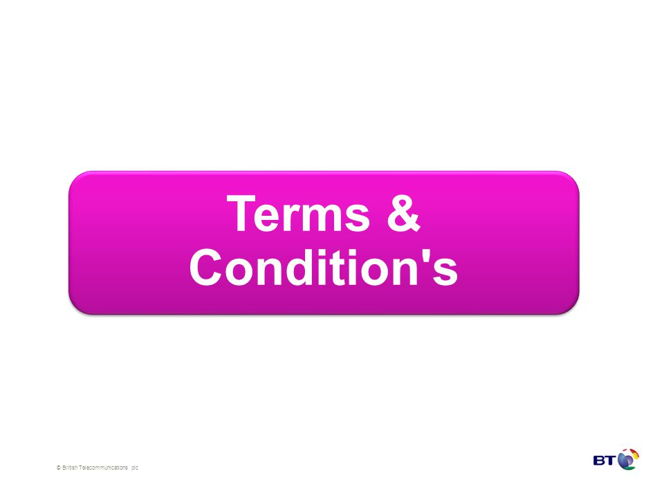 © British Telecommunications plc Terms & Condition s