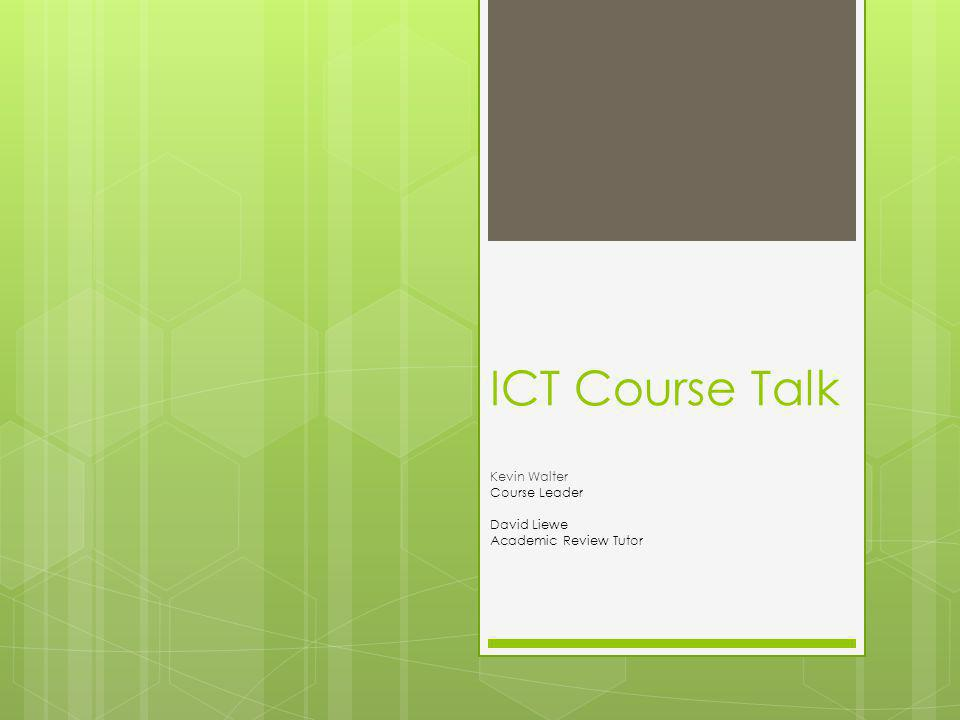 ICT Course Talk Kevin Walter Course Leader David Liewe Academic Review Tutor