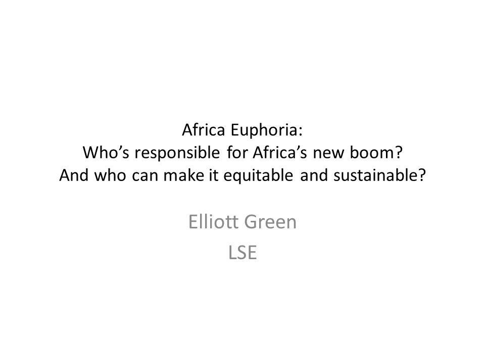 Africa Euphoria: Who's responsible for Africa's new boom.