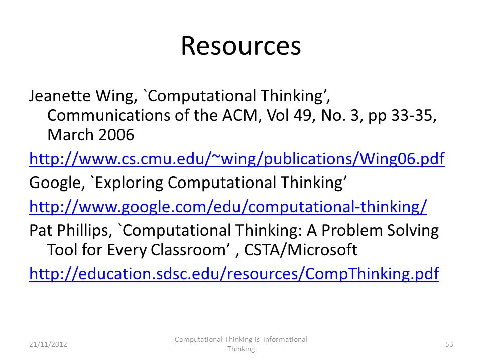 Resources Jeanette Wing, `Computational Thinking', Communications of the ACM, Vol 49, No.