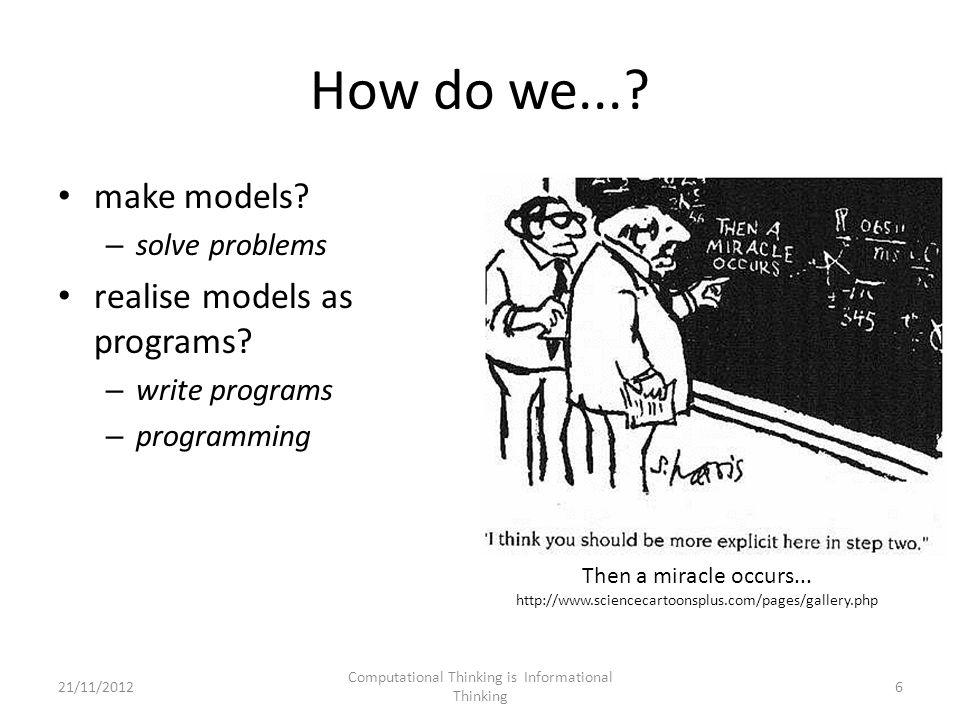 How do we.... make models. – solve problems realise models as programs.