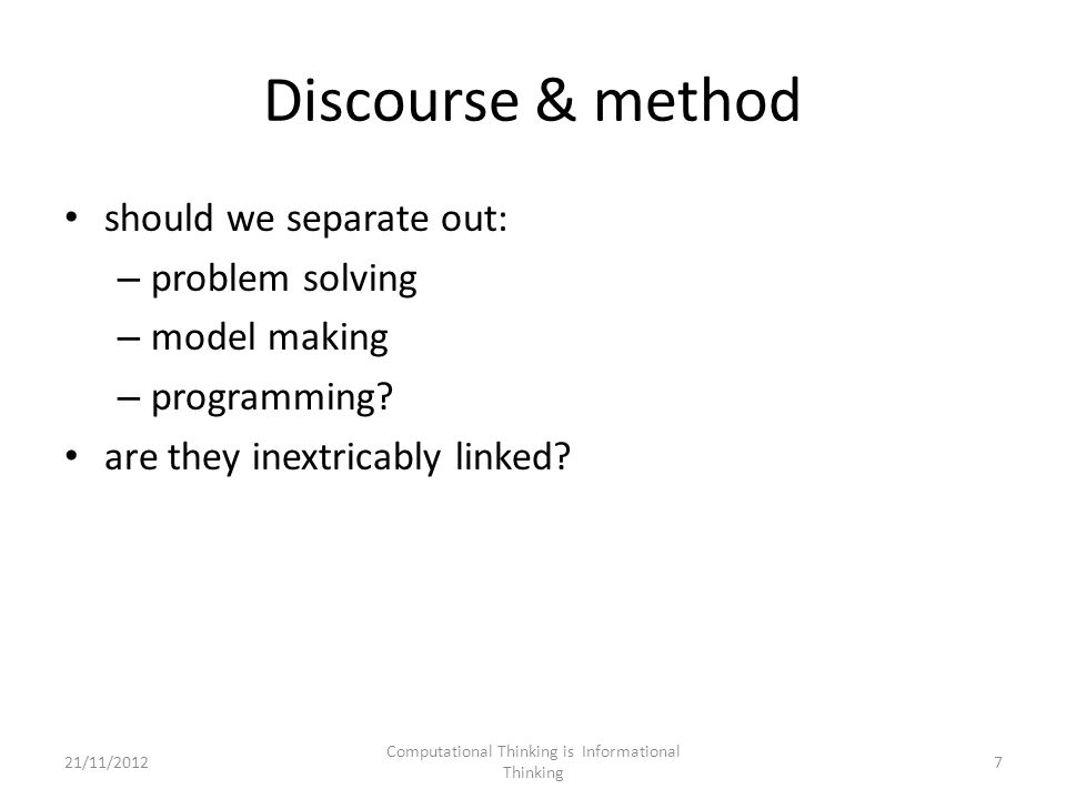 Conclusions focus on problem solving not programming CT = decomposition + abstraction + patterns + algorithms solution = information + computation let information structure the computation start with concrete instances use CT to: – ask good questions – find well kent information structures – guide computation design Computational Thinking is Informational Thinking 4821/11/2012