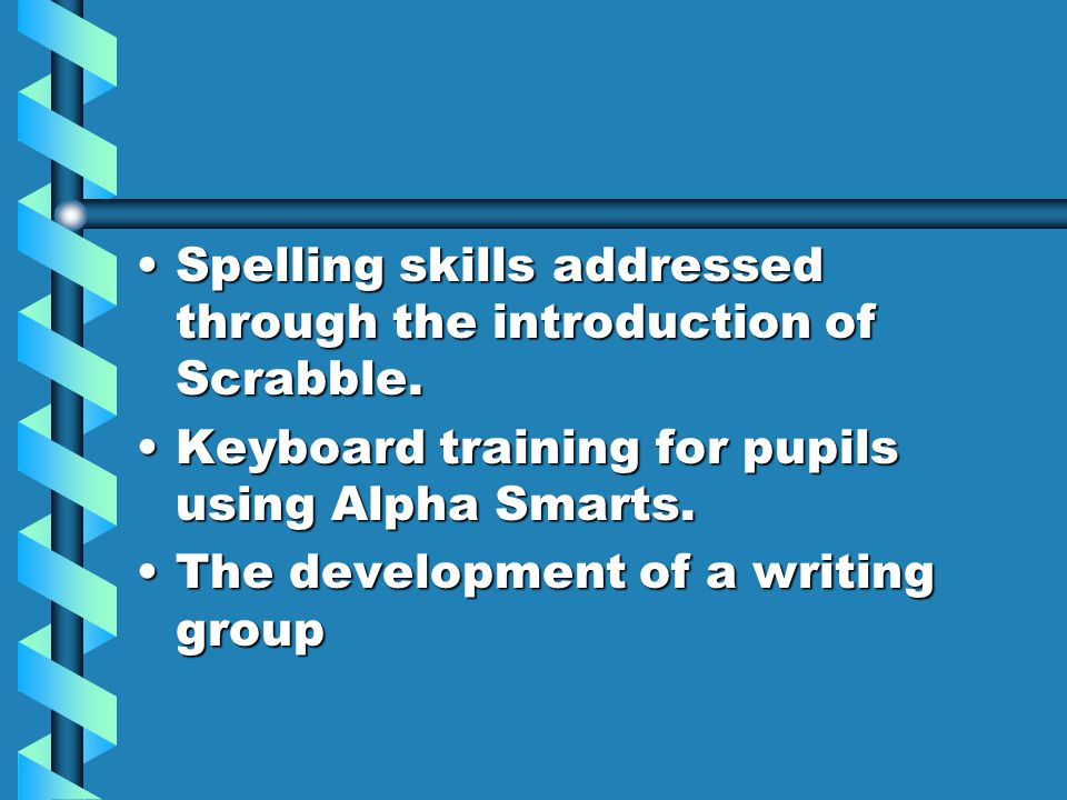 Spelling skills addressed through the introduction of Scrabble.Spelling skills addressed through the introduction of Scrabble.