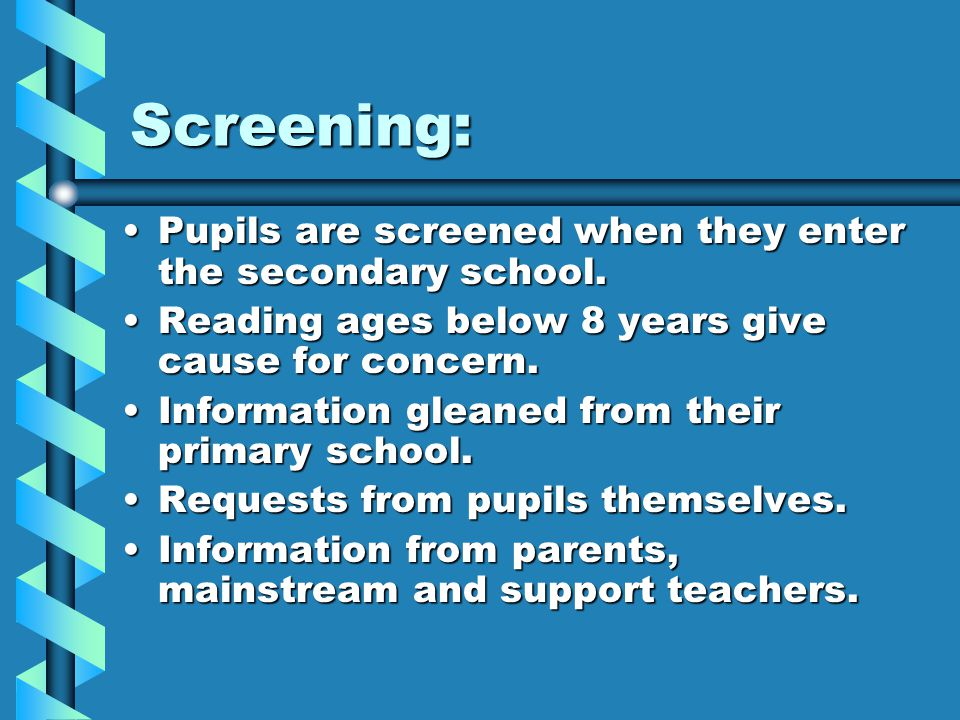 Screening: Pupils are screened when they enter the secondary school.Pupils are screened when they enter the secondary school.