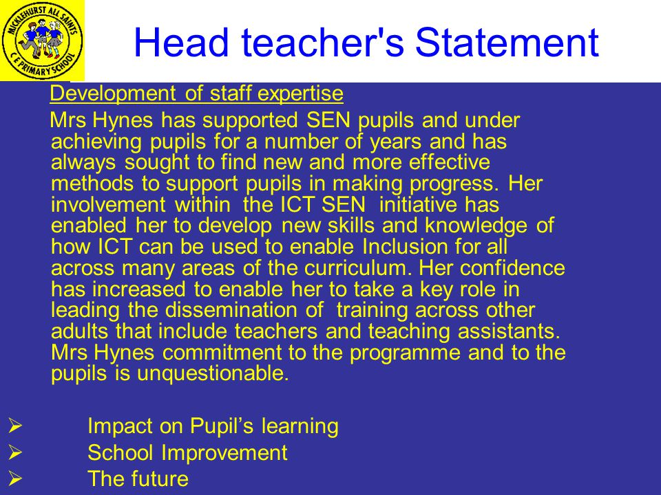 Development of staff expertise Mrs Hynes has supported SEN pupils and under achieving pupils for a number of years and has always sought to find new and more effective methods to support pupils in making progress.
