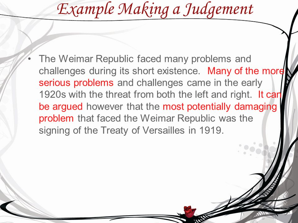 Example Making a Judgement The Weimar Republic faced many problems and challenges during its short existence.
