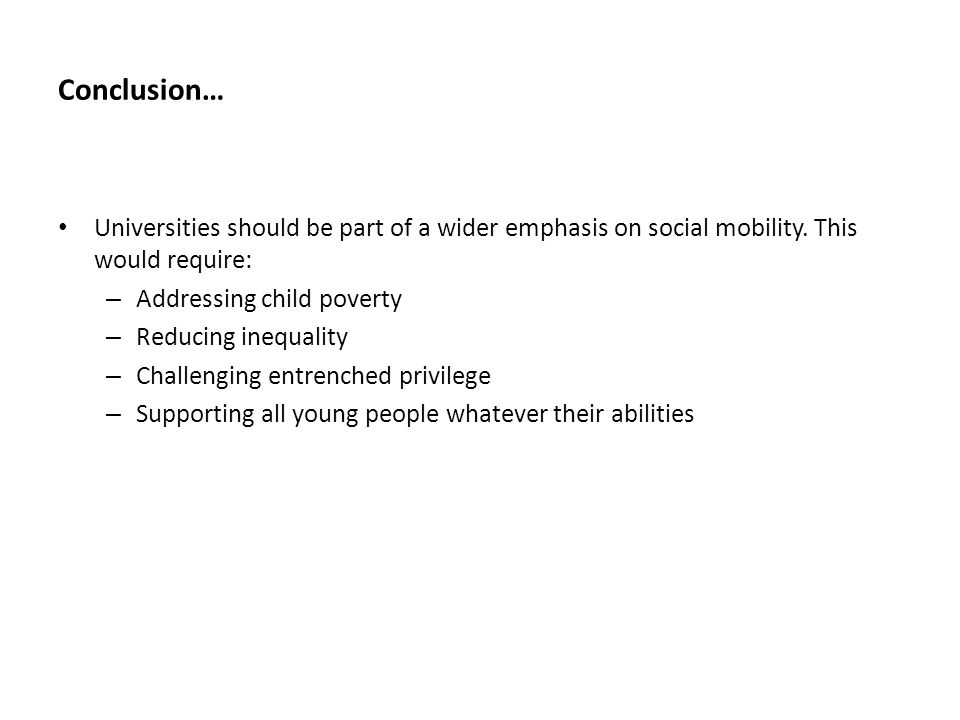 Conclusion… Universities should be part of a wider emphasis on social mobility.