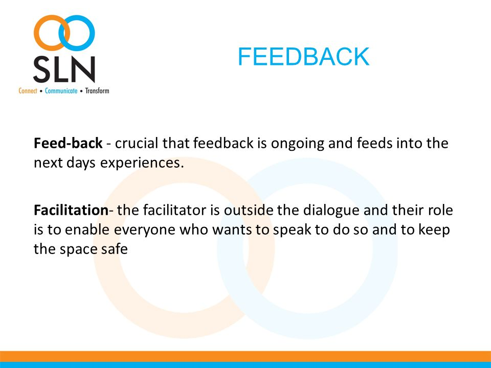 FEEDBACK Feed-back - crucial that feedback is ongoing and feeds into the next days experiences.