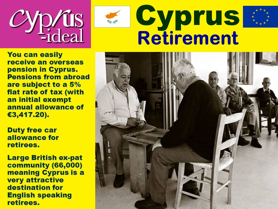 Cyprus Retirement You can easily receive an overseas pension in Cyprus.