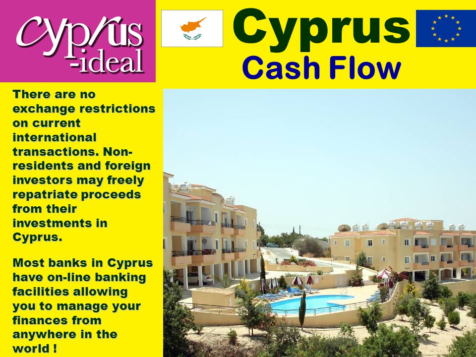Cyprus Cash Flow There are no exchange restrictions on current international transactions.