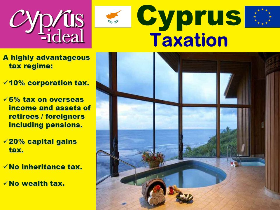 Cyprus Taxation A highly advantageous tax regime: 10% corporation tax.