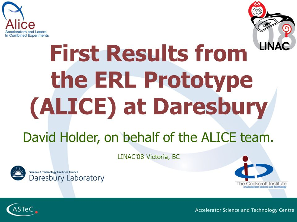 First Results from the ERL Prototype (ALICE) at Daresbury David Holder, on behalf of the ALICE team.