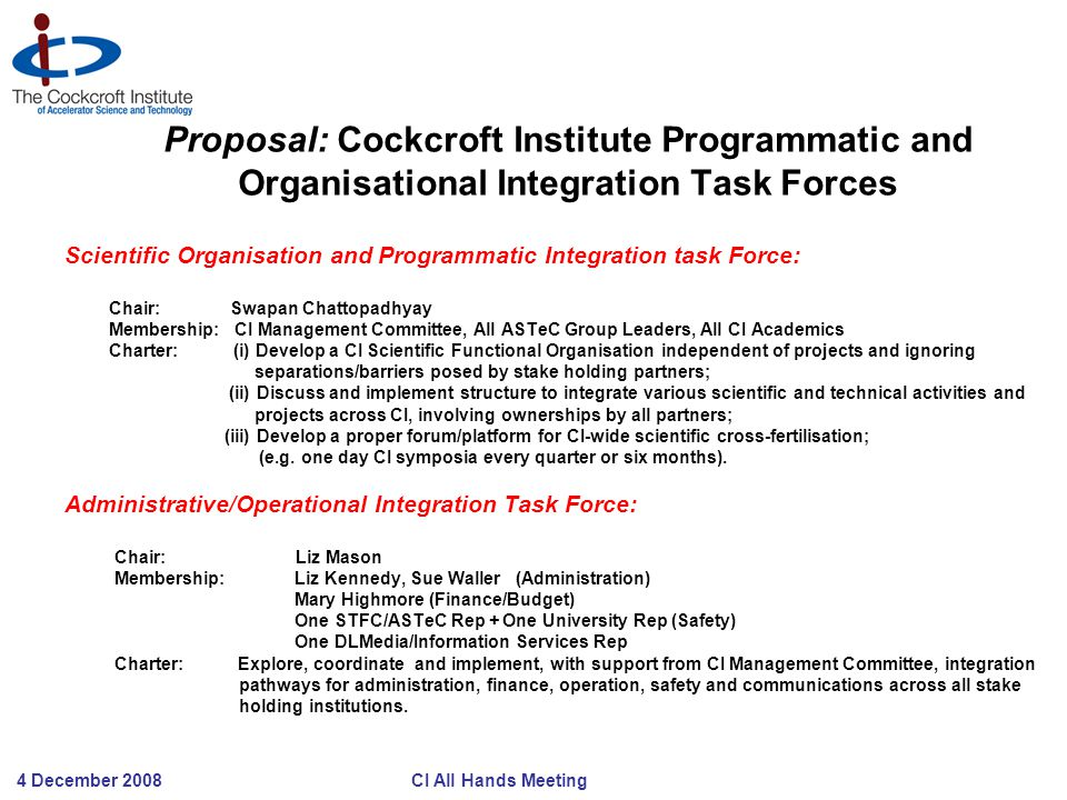 4 December 2008 CI All Hands Meeting Proposal: Cockcroft Institute Programmatic and Organisational Integration Task Forces Scientific Organisation and