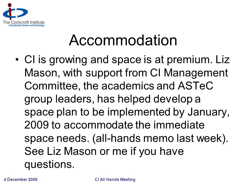 4 December 2008 CI All Hands Meeting Accommodation CI is growing and space is at premium. Liz Mason, with support from CI Management Committee, the ac