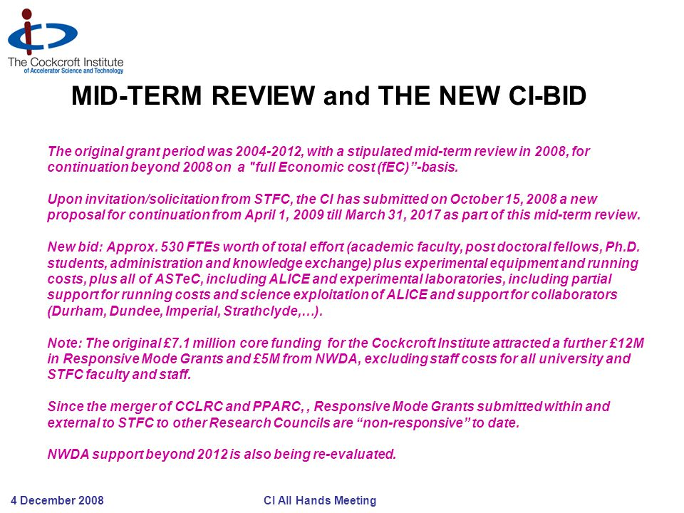 4 December 2008 CI All Hands Meeting MID-TERM REVIEW and THE NEW CI-BID The original grant period was 2004-2012, with a stipulated mid-term review in 2008, for continuation beyond 2008 on a full Economic cost (fEC) -basis.
