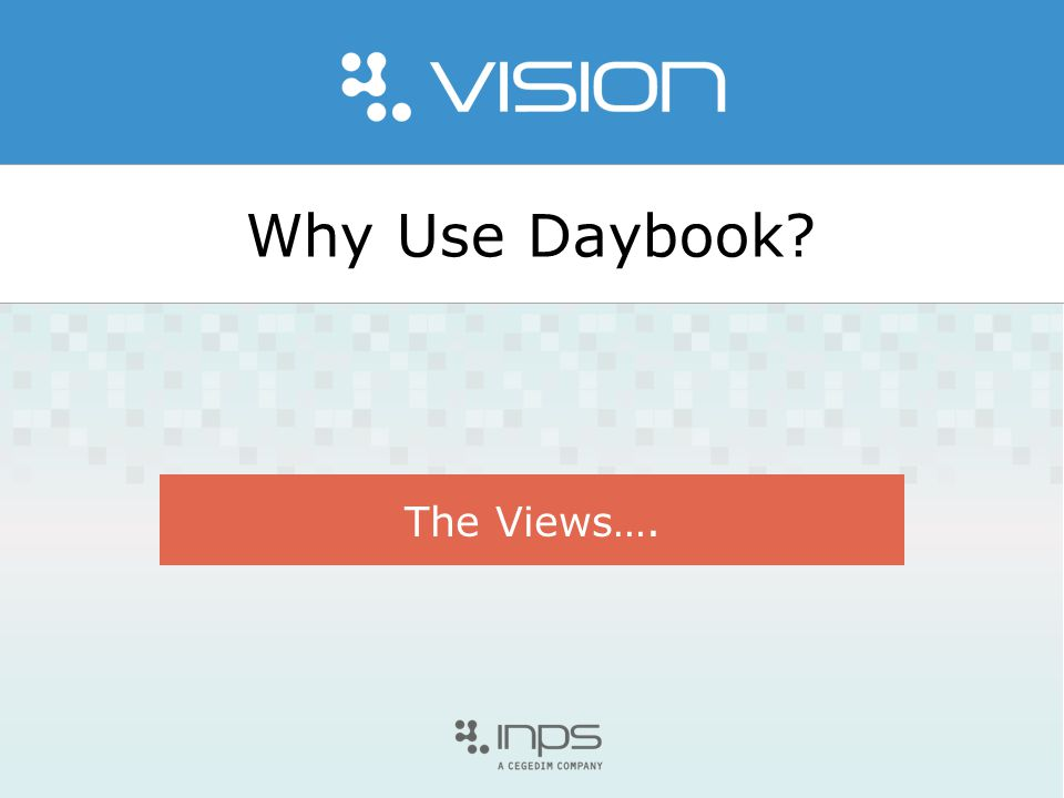 Why Use Daybook? The Views….