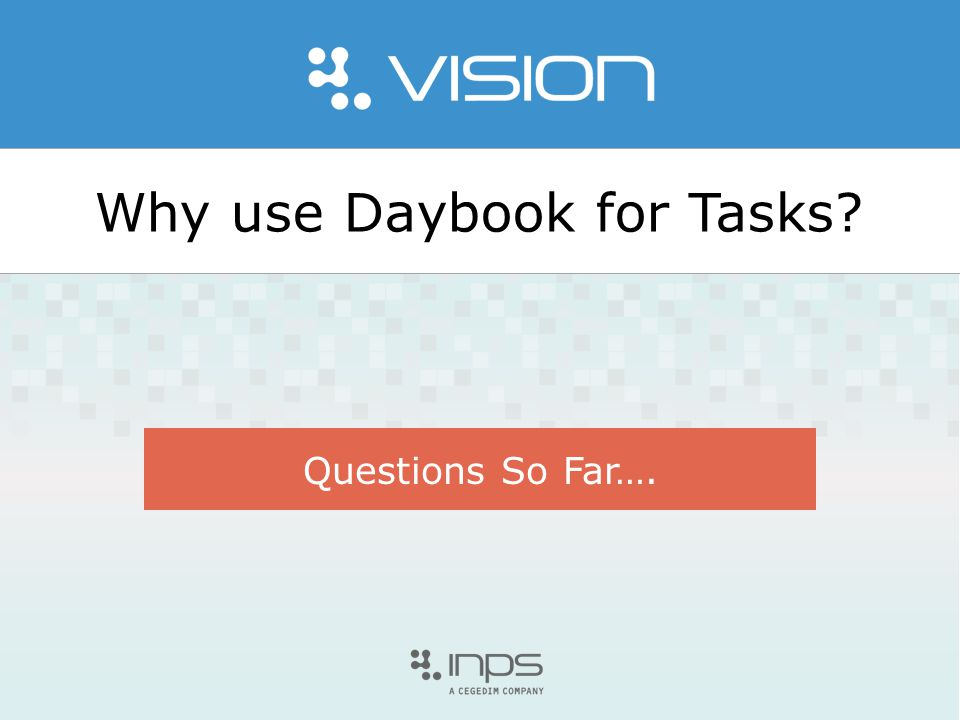 Why use Daybook for Tasks? Questions So Far….