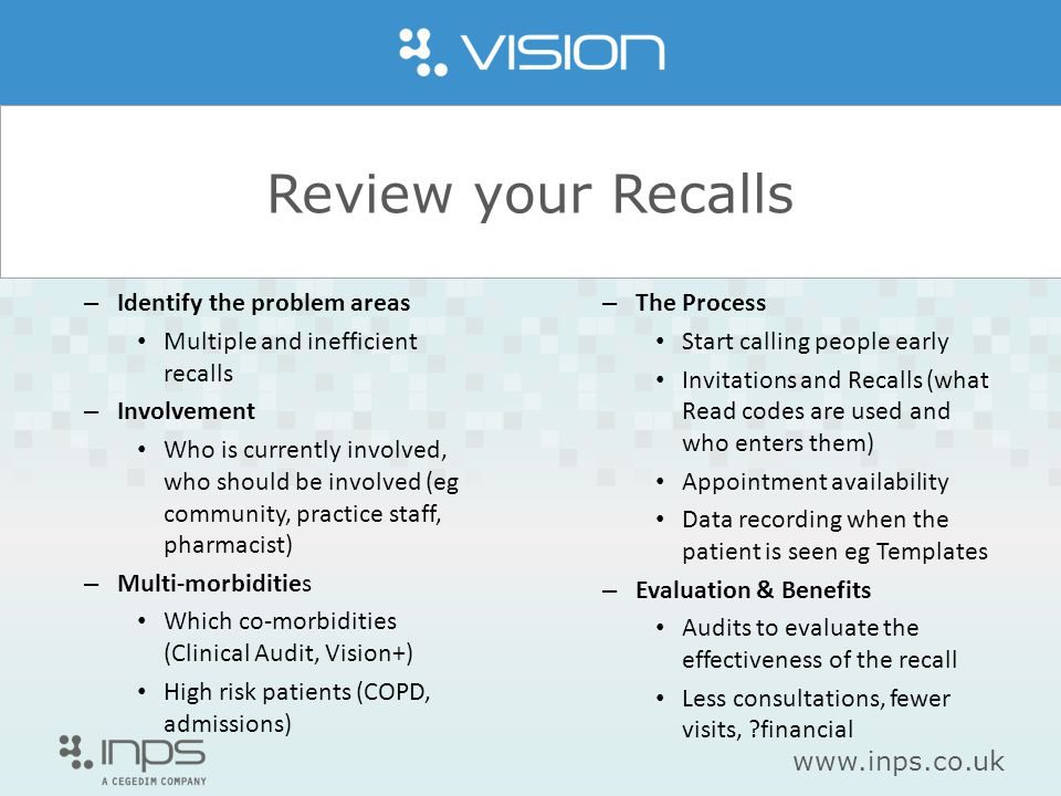 www.inps.co.uk Review your Recalls – Identify the problem areas Multiple and inefficient recalls – Involvement Who is currently involved, who should b
