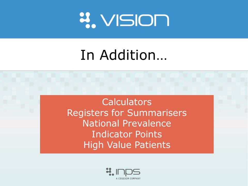 In Addition… Calculators Registers for Summarisers National Prevalence Indicator Points High Value Patients